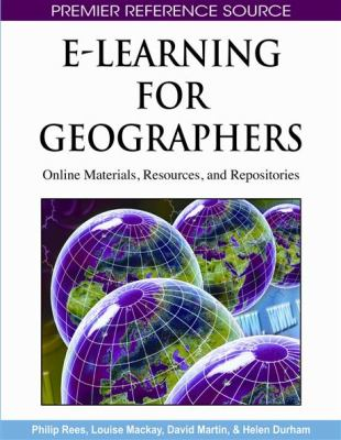 E-Learning for Geographers: Online Materials, Resources, and Repositories 9781599049809