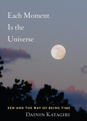 Each Moment Is the Universe: Zen and the Way of Being Time 9781590304082