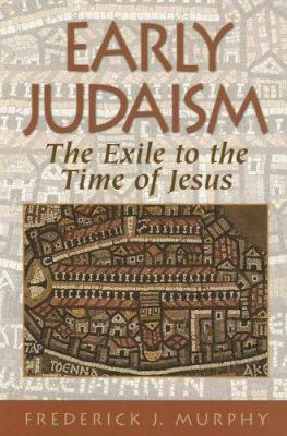 Early Judaism: The Exile to the Time of Jesus 9781598561319