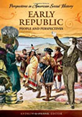 Early Republic: People and Perspectives 9781598840193