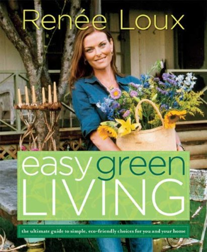 Easy Green Living: The Ultimate Guide to Simple, Eco-Friendly Choices for You and Your Home 9781594867927