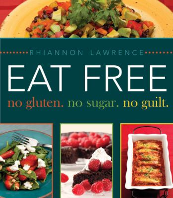 Eat Free No Gluten. No Sugar. No Guilt. 9781599554655