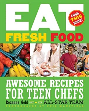 Eat Fresh Food: Awesome Recipes for Teen Chefs; More Than 80 Recipes! 9781599902821
