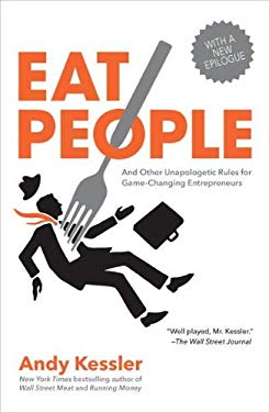 Eat People: And Other Unapologetic Rules for Game-Changing Entrepreneurs 9781591845423