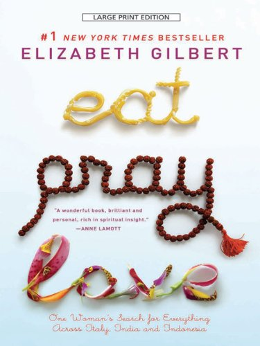 Eat, Pray, Love: One Woman's Search for Everything Across Italy, India and Indonesia 9781594132667