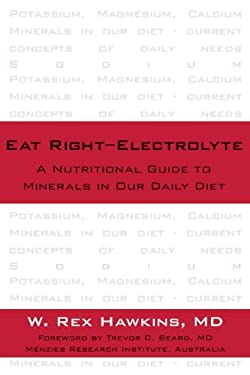 Eat Right-Electrolyte: A Nutritional Guide to Minerals in Our Daily Diet 9781591023647