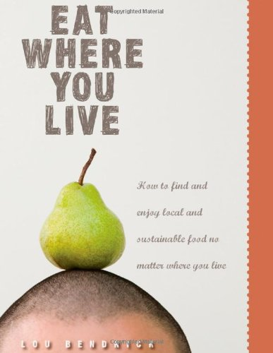 Eat Where You Live: How to Find and Enjoy Fantastic Local and Sustainable Produce No Matter Where You Live 9781594850745