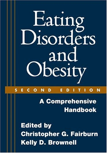 Eating Disorders and Obesity: A Comprehensive Handbook 9781593852368