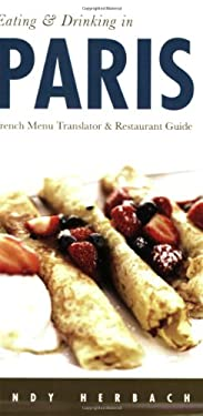 Eating & Drinking in Paris: Menu Translator and Restaurant Guide 9781593601119