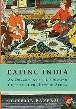 Eating India: An Odyssey Into the Food and Culture of the Land of Spices 9781596910188