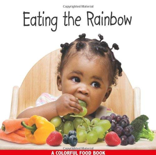 Eating the Rainbow: A Colorful Food Book 9781595721747