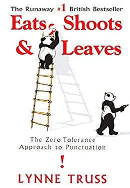 Eats, Shoots & Leaves: The Zero Tolerance Approach to Punctuation 9781592400874