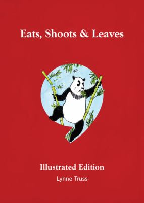Eats, Shoots & Leaves: The Zero Tolerance Approach to Punctuation: Illustrated Edition 9781592403912