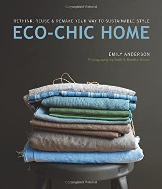 Eco-Chic Home: Rethink, Reuse & Remake Your Way to Sustainable Style 9781594851407