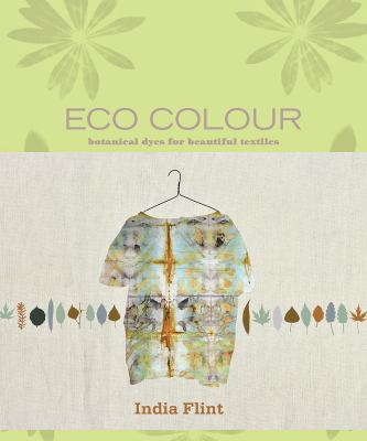 Eco Colour: Botanical Dyes for Beautiful Textiles 9781596683303