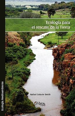 Ecologia Para El Rescate de La Tierra 9781597546416