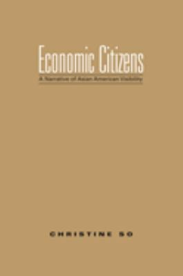 Economic Citizens: A Narrative of Asian American Visibility 9781592135844