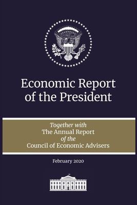 Economic Report of the President: Together with the Annual Report of the Council of Economic Advisers, March 2020 (Economic Report of the President Tr