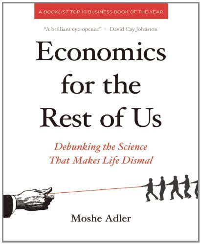 Economics for the Rest of Us: Debunking the Science That Makes Life Dismal 9781595586414