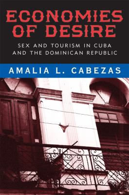 Economies of Desire: Sex and Tourism in Cuba and the Dominican Republic 9781592137503