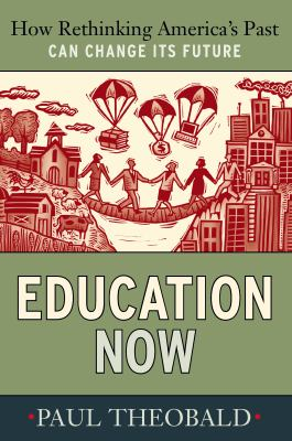 Education Now: How Rethinking America's Past Can Change Its Future 9781594516245