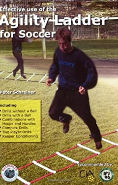Effective Use of the Agility Ladder for Soccer 9781591640608