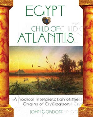 Egypt: Child of Atlantis: A Radical Interpretation of the Origins of Civilization 9781591430230