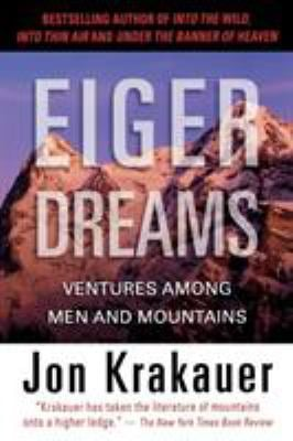 Eiger Dreams: Ventures Among Men and Mountains 9781599216102