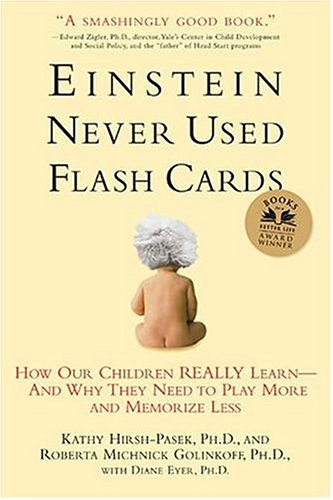 Einstein Never Used Flashcards: How Our Children Really Learn--And Why They Need to Play More and Memorize Less 9781594860683