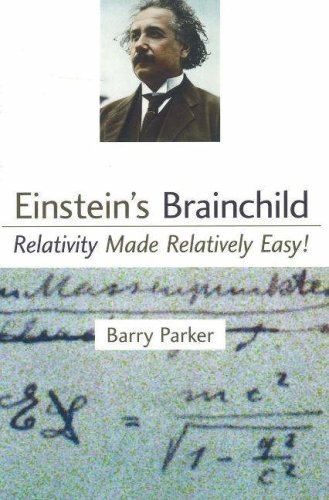 Einstein's Brainchild: Relativity Made Relatively Easy! 9781591025221