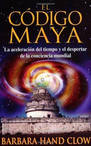 El the Mayan Code: La Aceleracion del Tiempo y El Despertar de La Conciencia Mundial 9781594772382