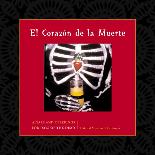 El Corazon de La Muerte: Altars and Offerings for Days of the Dead 9781597140089