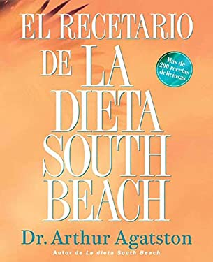El El Recetario de La Dieta South Beach: More Than 200 Delicious Recipes That Fit the Nation's Top Diet 9781594862069