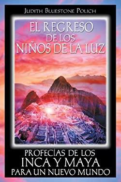 El Regreso de los Ninos de la Luz: Profecias de los Inca y Maya Para un Nuevo Mundo = Return of the Children of Light 9781594772160