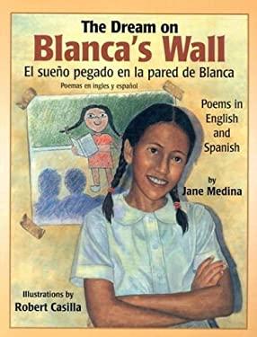 El Sueno Pegado en la Pared de Blanca/The Dream On Blanca's Wall: Poemas en Ingles y Espanol/Poems In English And Spanish 9781590782644