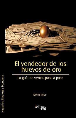 El Vendedor de Los Huevos de Oro. La Guia de Ventas Paso a Paso 9781597545341