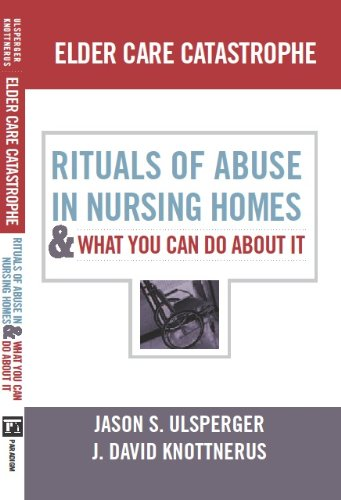 Elder Care Catastrophe: Rituals of Abuse in Nursing Homes-And What You Can Do about It 9781594519079
