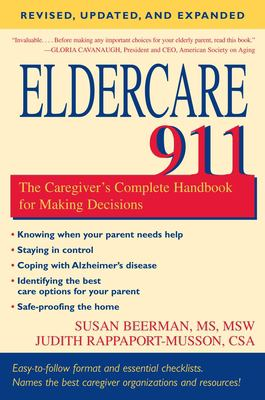 Eldercare 911: The Caregiver's Complete Handbook for Making Decisions 9781591026167