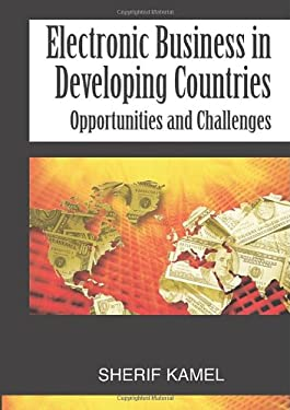 Electronic Business in Developing Countries: Opportunities and Challenges 9781591403548