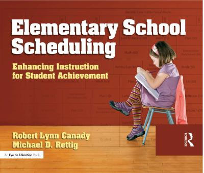 Elementary School Scheduling: Enhancing Instruction for Student Achievement [With CDROM] 9781596670808