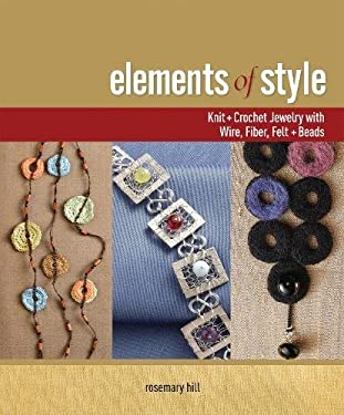 Elements of Style: Creating Jewelry with Wire, Fiber, Felt, and Beads 9781596680791