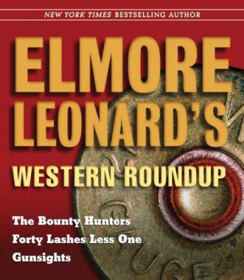Elmore Leonard's Western Roundup: The Bounty Hunters, Forty Lashes Less One, Gunsights 9781598875904