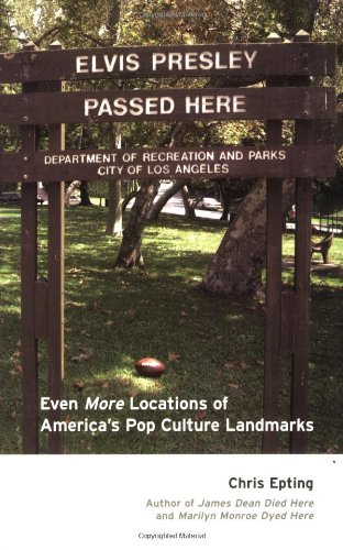 Elvis Presley Passed Here: Even More Locations of America's Pop Culture Landmarks 9781595800015