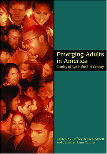 Emerging Adults in America: Coming of Age in the 21st Century 9781591473299