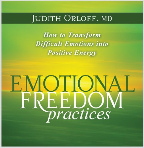 Emotional Freedom Practices: How to Transform Difficult Emotions Into Positive Energy 9781591797630