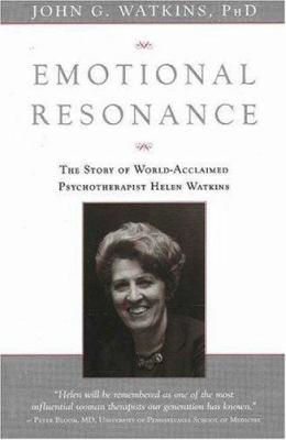 Emotional Resonance: The Story of Helen Watkins, World Acclaimed Psychotherapist 9781591810421