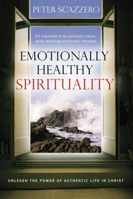 Emotionally Healthy Spirituality: Unleashing the Power of Authentic Life in Christ 9781591454526