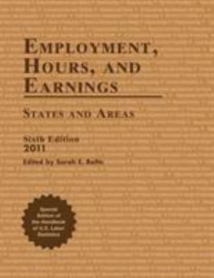 Employment, Hours, and Earnings 2011: States and Areas 9781598884883