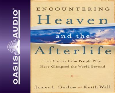 Encountering Heaven and the Afterlife: True Stories from People Who Have Glimpsed the World Beyond 9781598597615