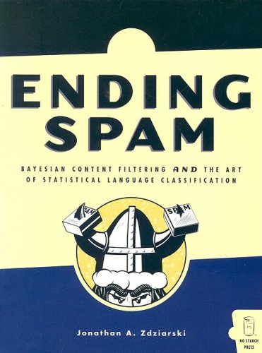 Ending Spam: Bayesian Content Filtering and the Art of Statistical Language Classification 9781593270520